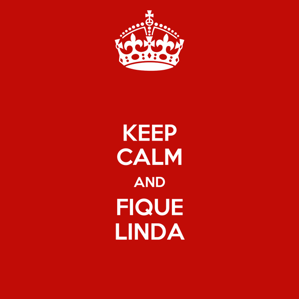 KEEP CALM AND FIQUE LINDA