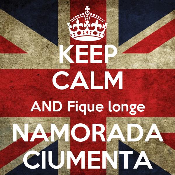 KEEP CALM AND Fique longe NAMORADA CIUMENTA