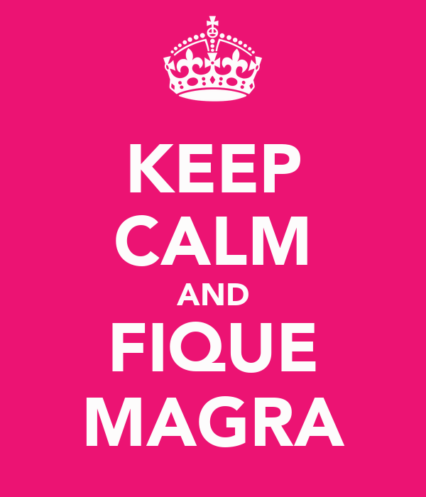 KEEP CALM AND FIQUE MAGRA