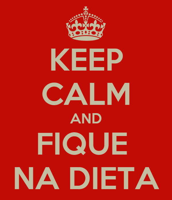 KEEP CALM AND FIQUE  NA DIETA