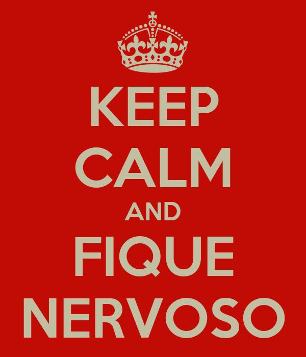 KEEP CALM AND FIQUE NERVOSO
