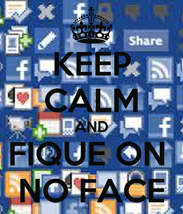 KEEP CALM AND FIQUE ON  NO FACE