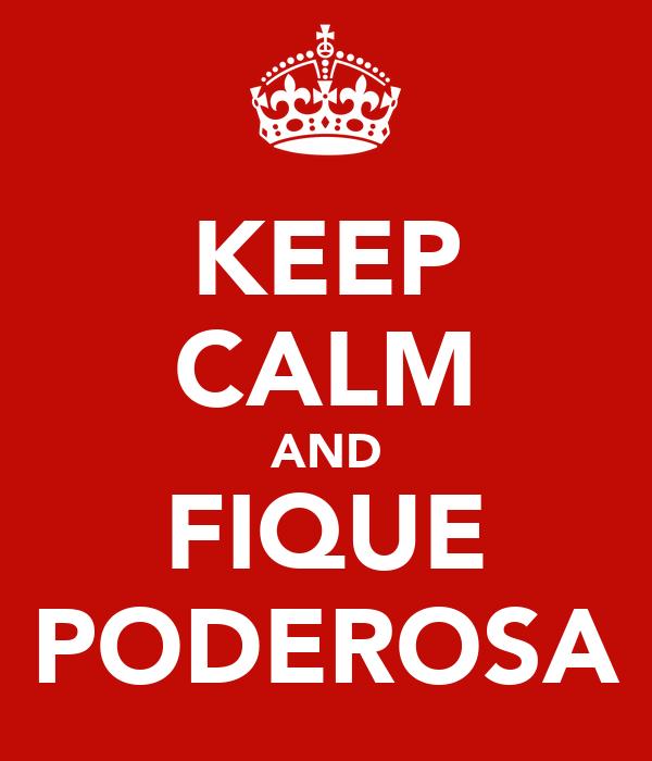 KEEP CALM AND FIQUE PODEROSA