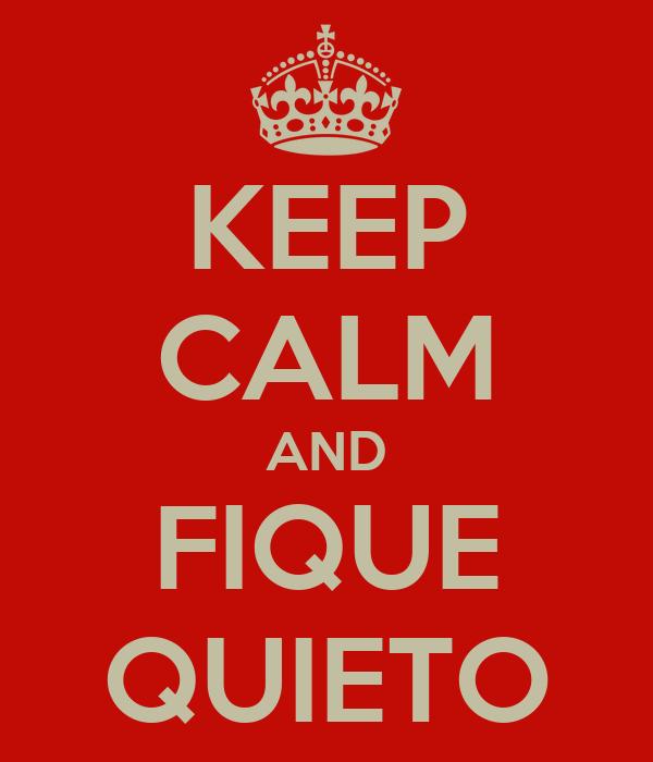 KEEP CALM AND FIQUE QUIETO