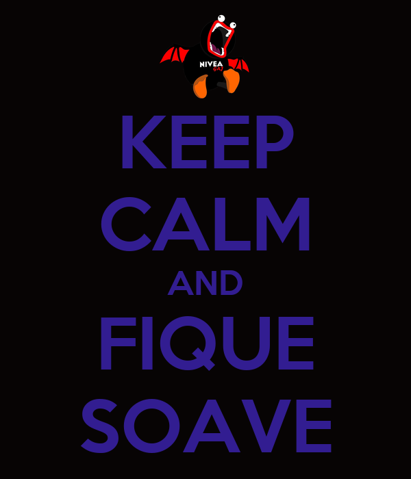KEEP CALM AND FIQUE SOAVE