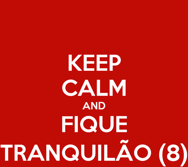 KEEP CALM AND FIQUE TRANQUILÃO (8)