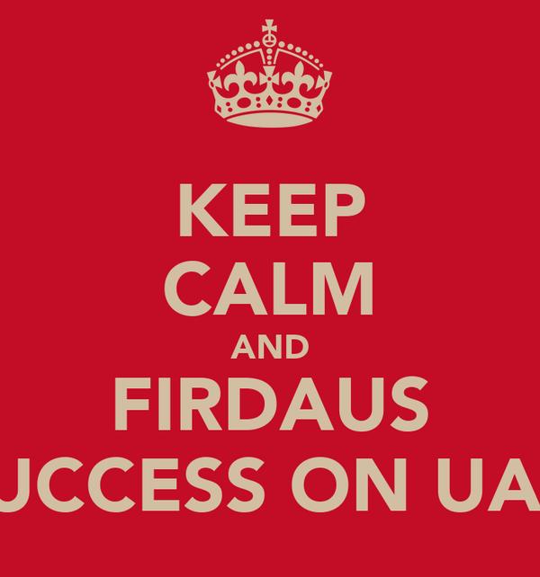KEEP CALM AND FIRDAUS SUCCESS ON UAN