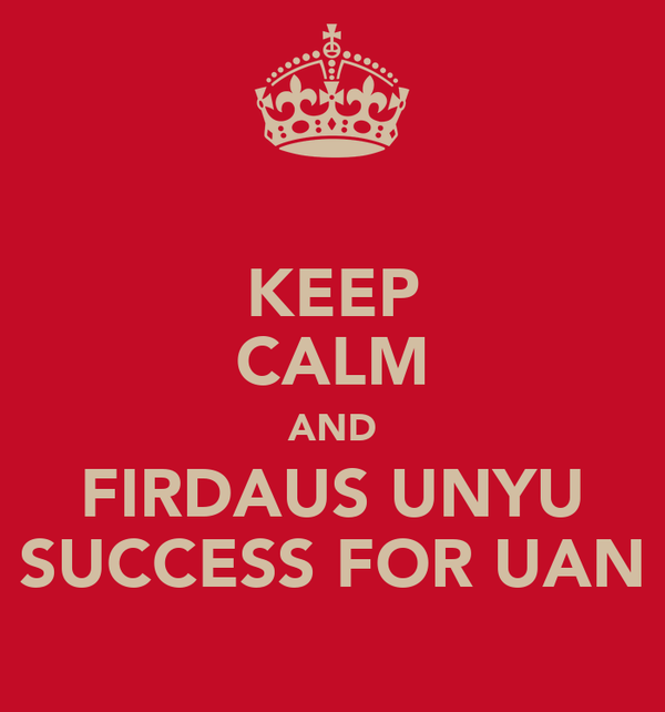KEEP CALM AND FIRDAUS UNYU SUCCESS FOR UAN