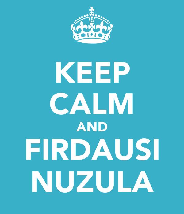 KEEP CALM AND FIRDAUSI NUZULA