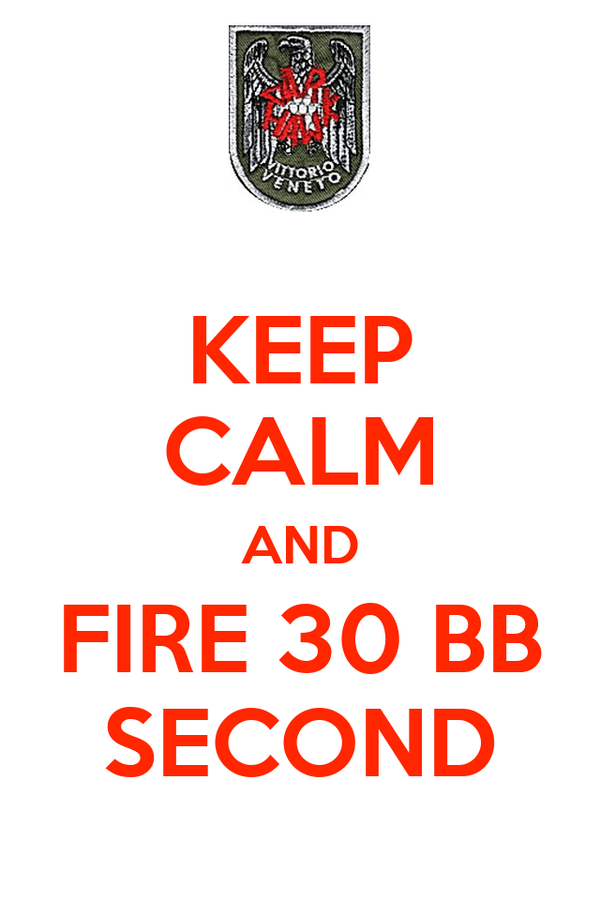 KEEP CALM AND FIRE 30 BB SECOND