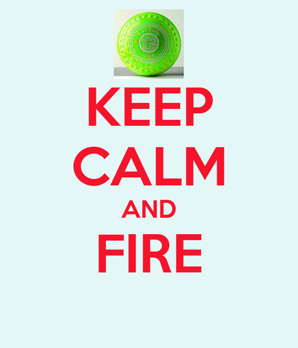 KEEP CALM AND FIRE