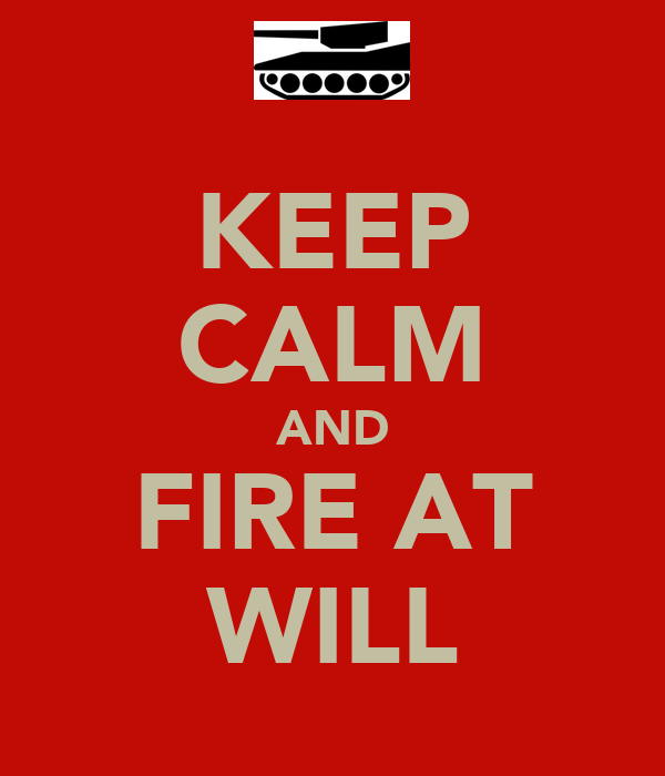 KEEP CALM AND FIRE AT WILL