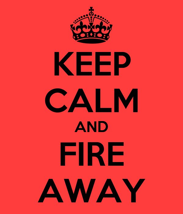 KEEP CALM AND FIRE AWAY