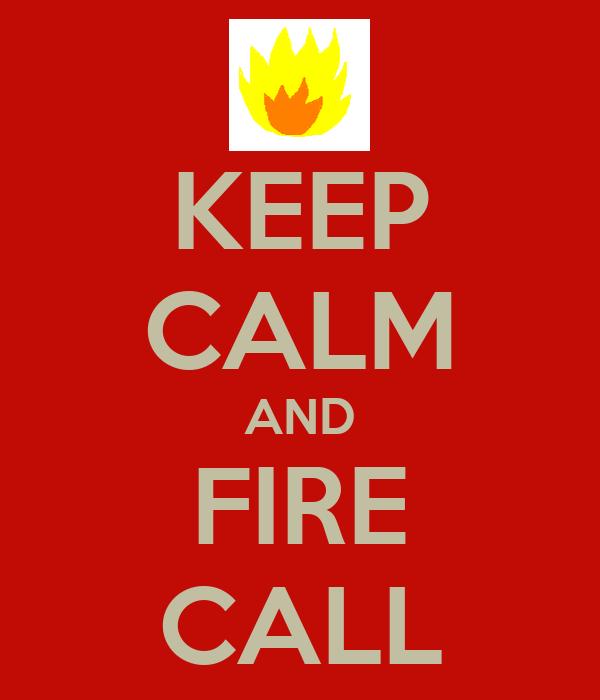 KEEP CALM AND FIRE CALL