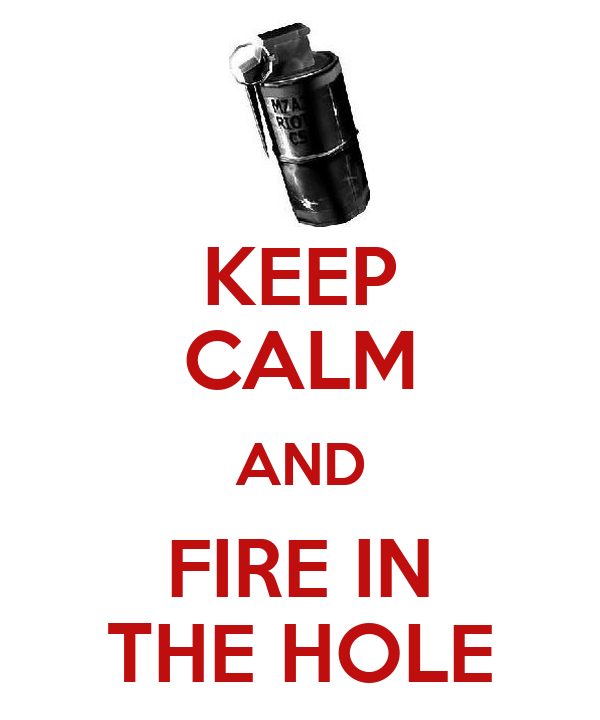 KEEP CALM AND FIRE IN THE HOLE