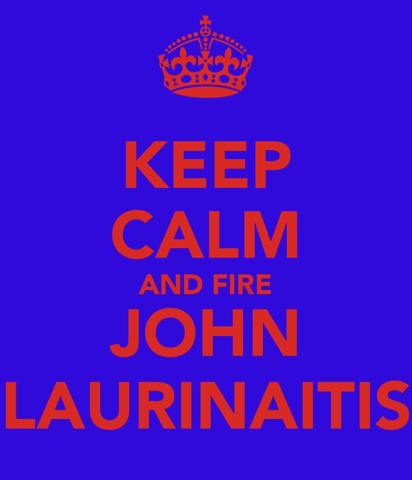 KEEP CALM AND FIRE JOHN LAURINAITIS