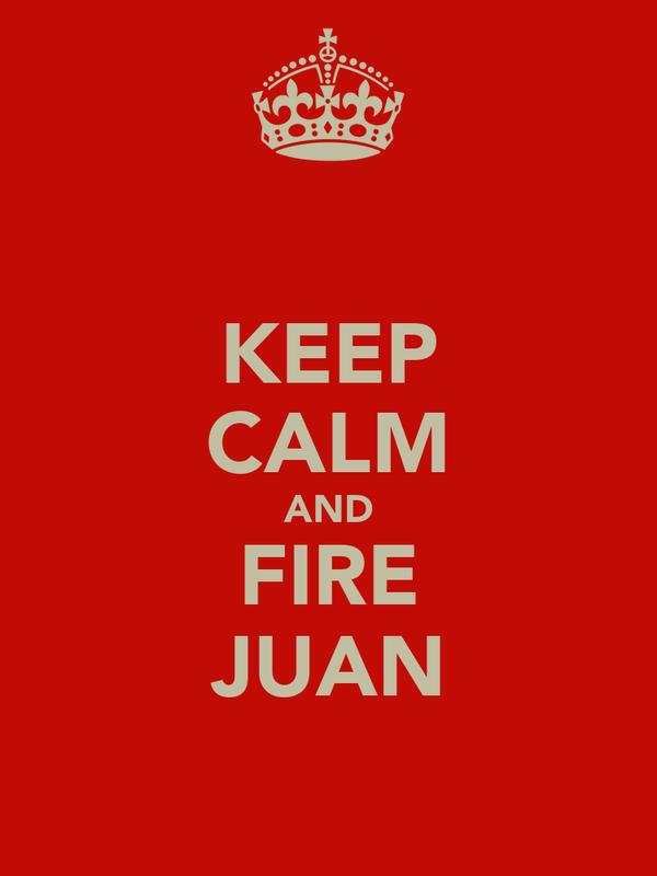 KEEP CALM AND FIRE JUAN
