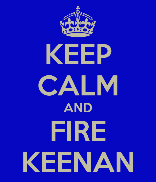 KEEP CALM AND FIRE KEENAN