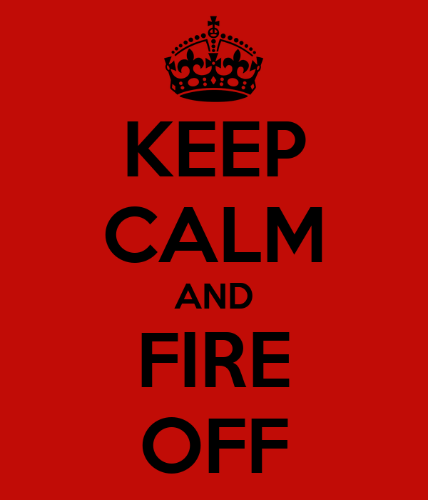 KEEP CALM AND FIRE OFF