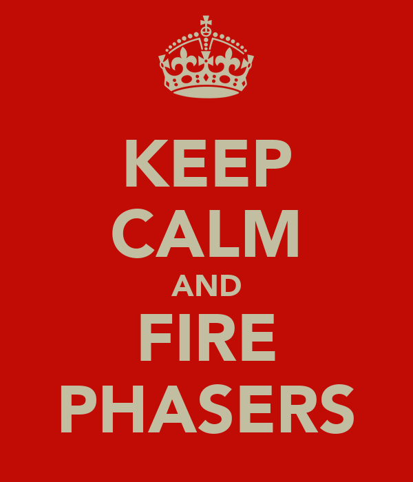 KEEP CALM AND FIRE PHASERS