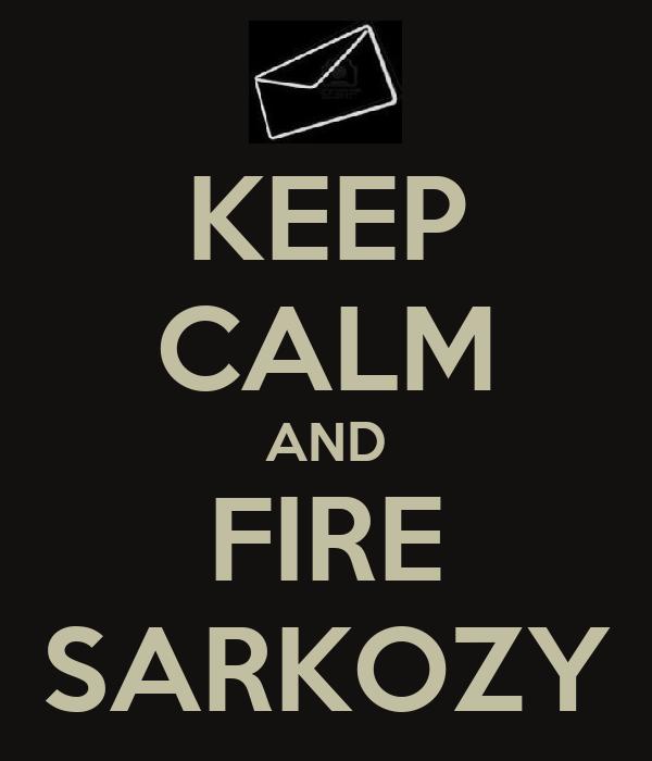 KEEP CALM AND FIRE SARKOZY