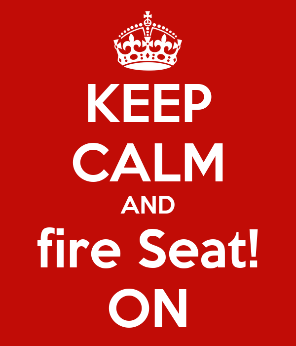 KEEP CALM AND fire Seat! ON
