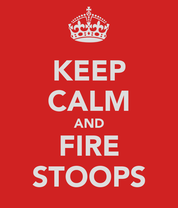 KEEP CALM AND FIRE STOOPS