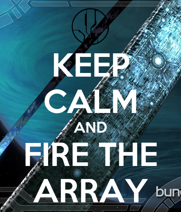 KEEP CALM AND FIRE THE ARRAY