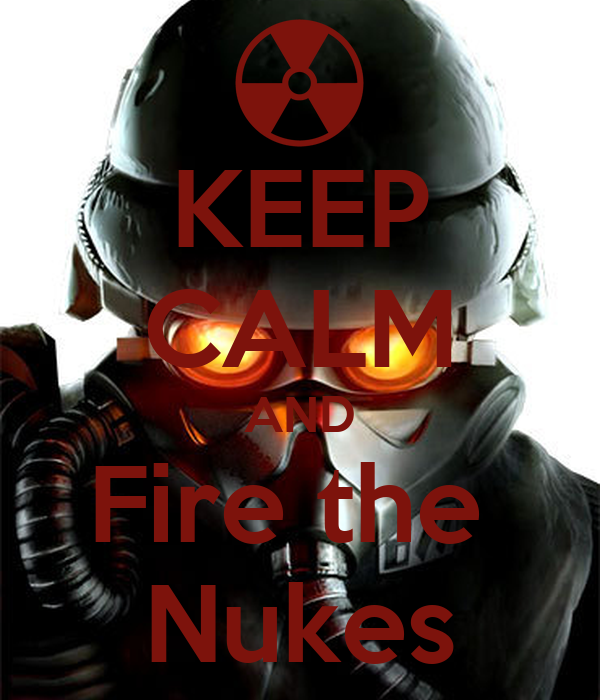 KEEP CALM AND Fire the  Nukes
