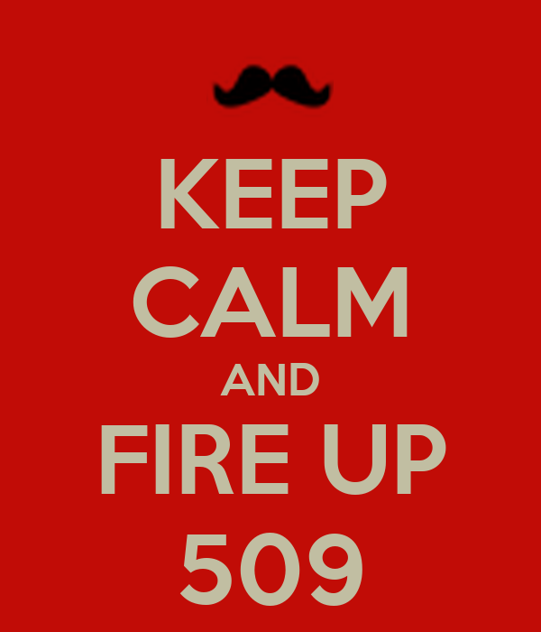 KEEP CALM AND FIRE UP 509