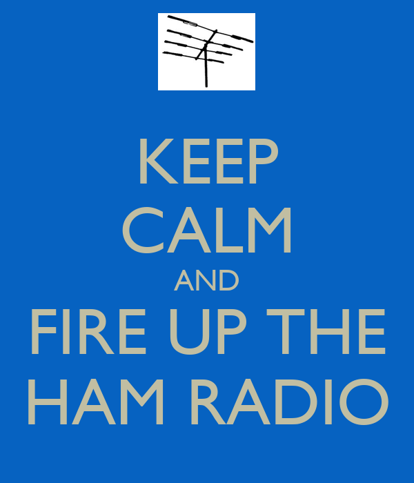 KEEP CALM AND FIRE UP THE HAM RADIO