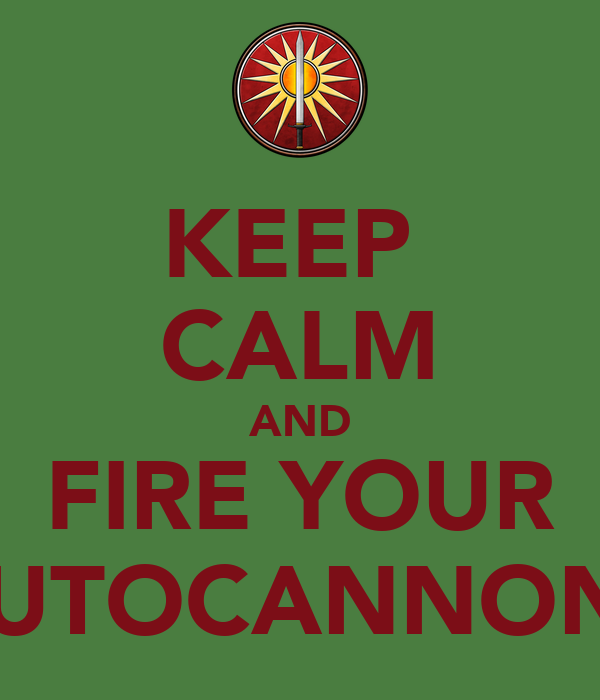 KEEP  CALM AND FIRE YOUR AUTOCANNONS