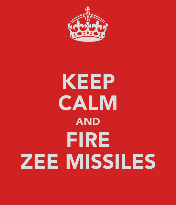 KEEP CALM AND FIRE ZEE MISSILES
