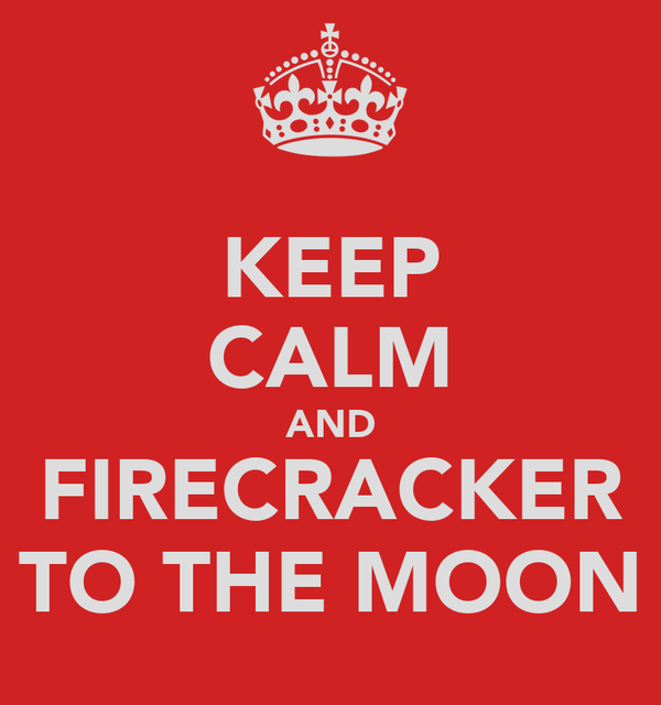 KEEP CALM AND FIRECRACKER TO THE MOON