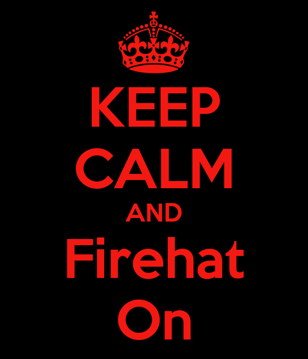KEEP CALM AND Firehat On