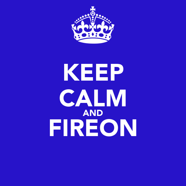 KEEP CALM AND FIREON