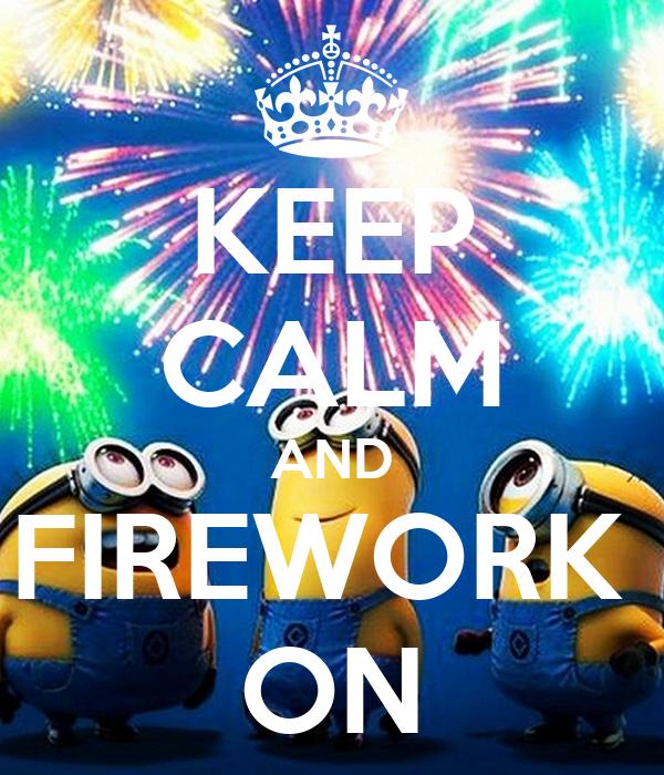 KEEP CALM AND FIREWORK  ON