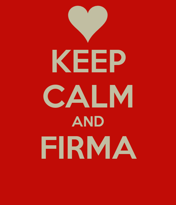 KEEP CALM AND FIRMA