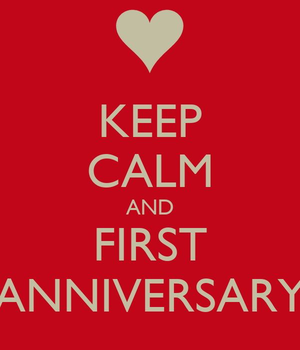 KEEP CALM AND FIRST ANNIVERSARY