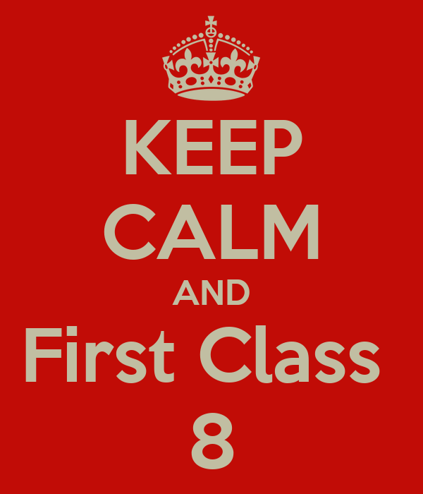 KEEP CALM AND First Class  8