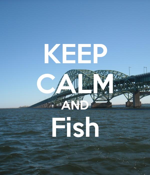 KEEP CALM AND Fish