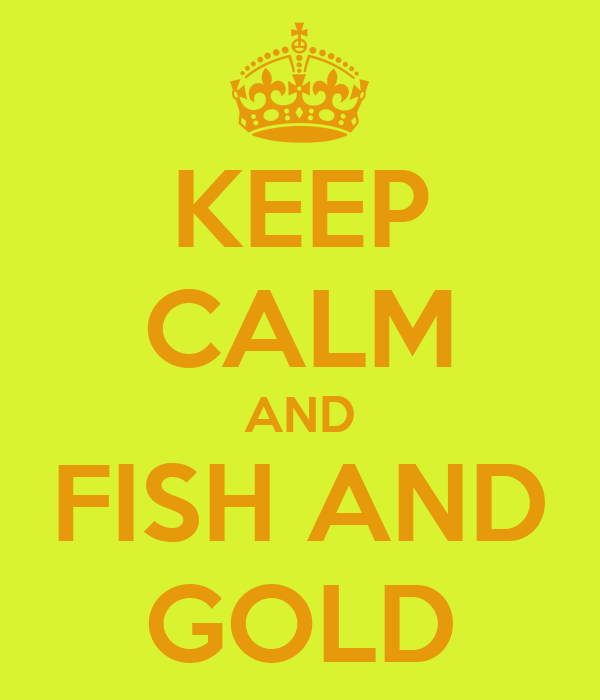KEEP CALM AND FISH AND GOLD