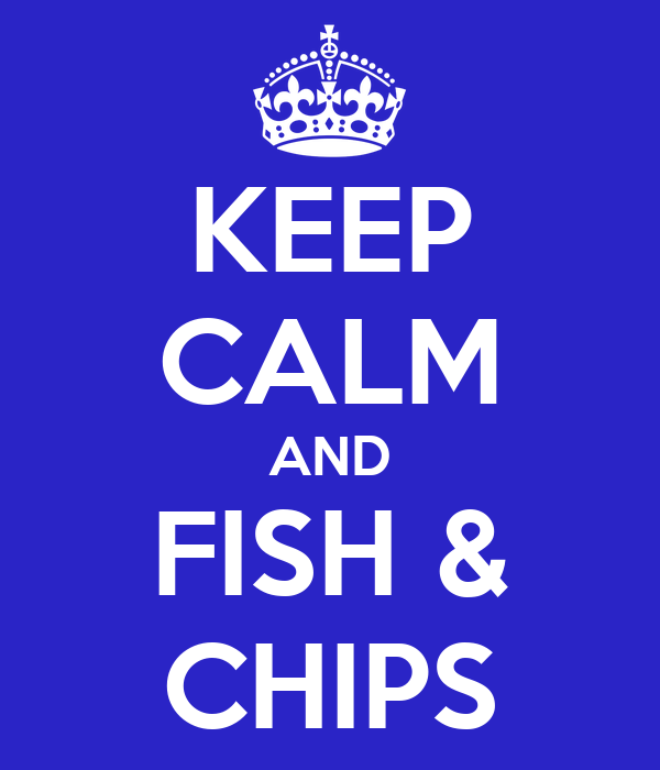 KEEP CALM AND FISH & CHIPS