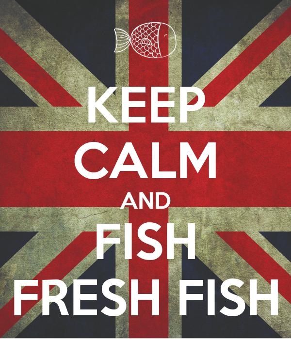KEEP CALM AND FISH FRESH FISH