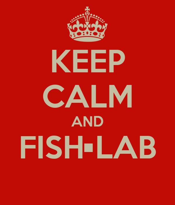 KEEP CALM AND FISH•LAB