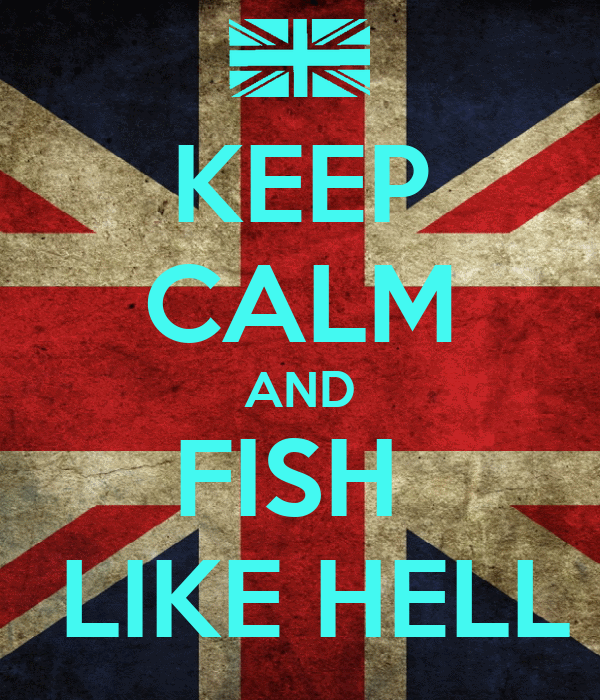 KEEP CALM AND FISH   LIKE HELL