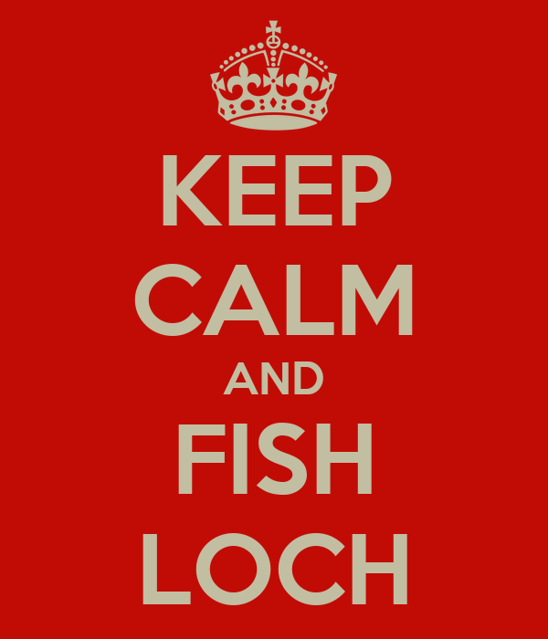 KEEP CALM AND FISH LOCH