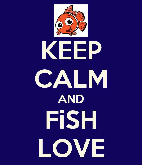 KEEP CALM AND FiSH LOVE