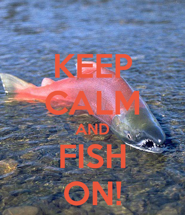 KEEP CALM AND FISH ON!