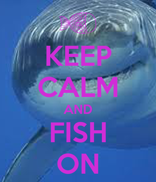 KEEP CALM AND FISH ON